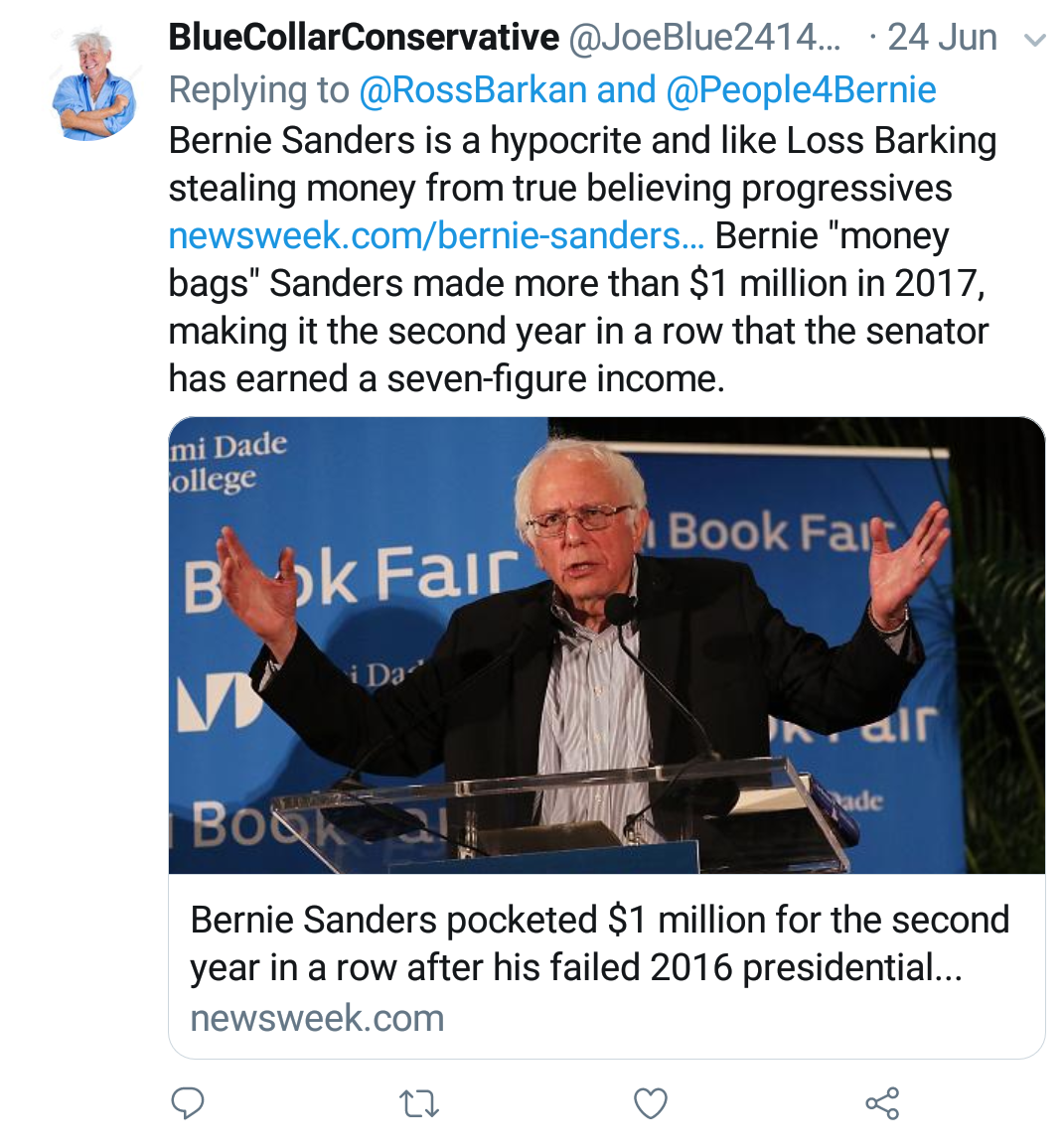 "Blue Collar Conservative Tweeted: ""Bernie Sanders is a hypocrite and like Loss Barking stealing money from true believing progressives. Bernie ""money bags"" sanders made more than $1 million in 2017, making it the second year in a row that the senator has earned a seven-figure income."" linking to a newsweek.com article."