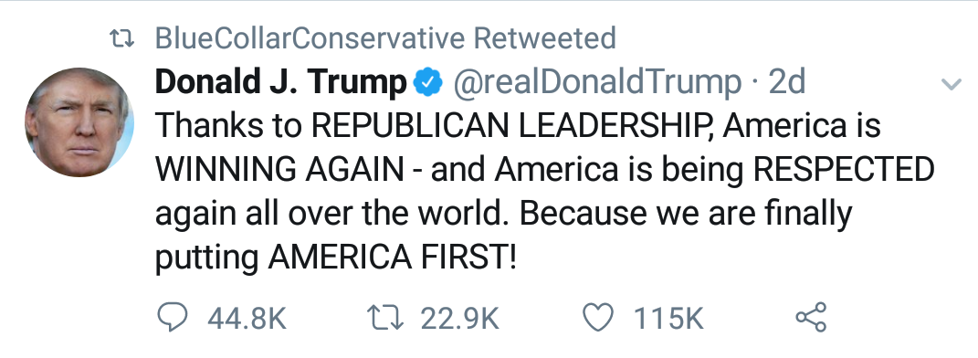 "Blue Collar Conservative Retweeted Donald Trump: ""Thanks to REPUBLICAN LEADERSHIP, America is WINNING AGAIN - and America is being RESPECTED again all over the world. Because we are finally putting AMERICA FIRST!"""